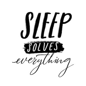 睡眠はすべてを解決します。睡眠と昼寝についての面白い引用。 tシャツ、カード、ポスターの手書きの碑文。白い背景で隔離の黒いベクトルテキスト。