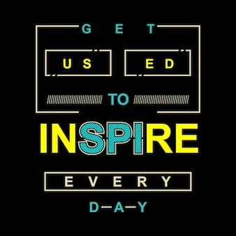 Slogan inspiring typographic design