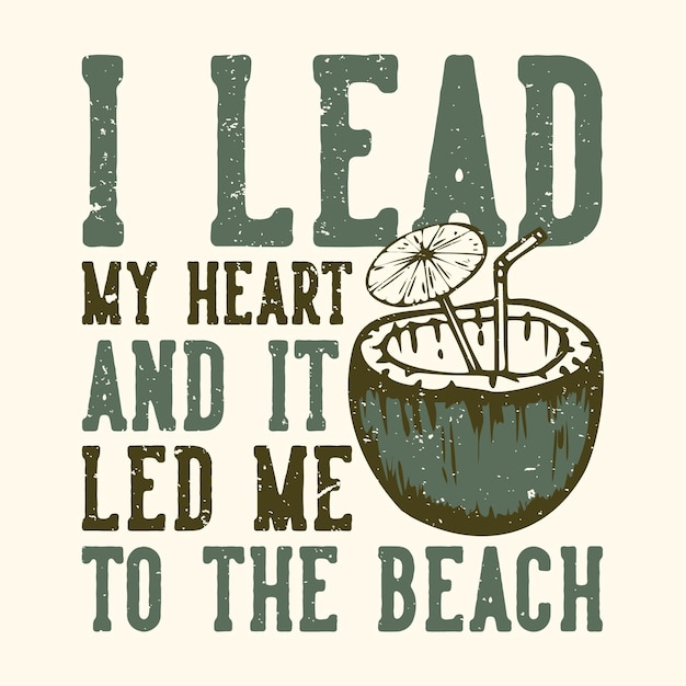 슬로건 타이포그래피 나는 내 말을 듣고 코코넛 주스 빈티지와 함께 해변으로 인도했습니다.