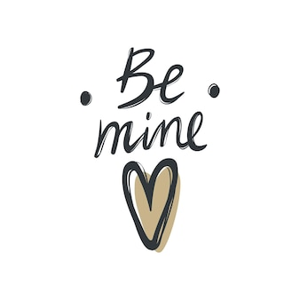 Slogan vector print. be mine. ideal for girls t-shirt, textile, fashion graphic.