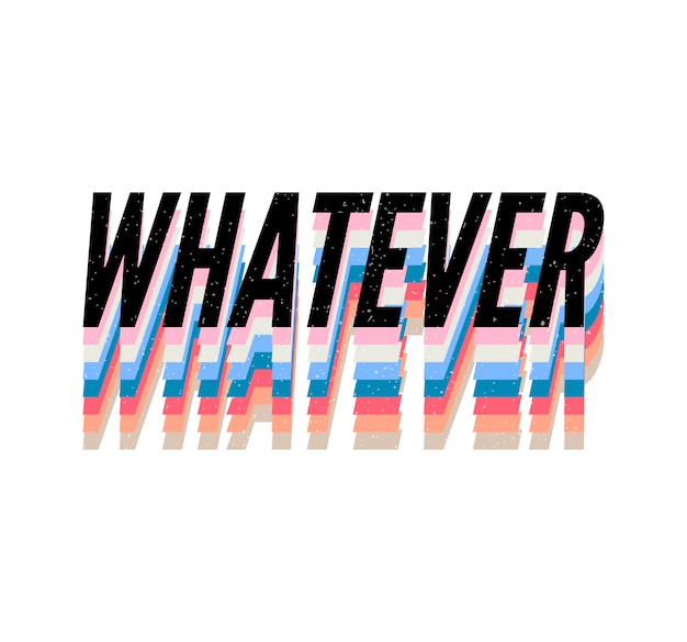 Slogan whatever phrase graphic vector print fashion lettering calligraphy