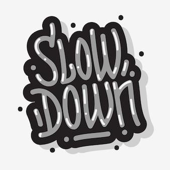 Slow down motivational slogan lettering type design message graffiti style
