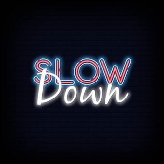 Slow down neon sign. slow down template neon text  light banner  neon signboard