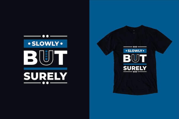 Slowly but surely quotes t shirt design