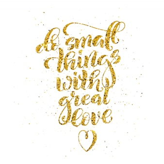 Do small things with great love, motivational quote with golden calligraphy.