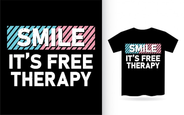 Smile its free therapy typography t shirt