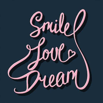 Smile, love, dream, handwritten lettering.
