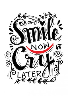 Smile now cry later. hand drawn motivation lettering quote.