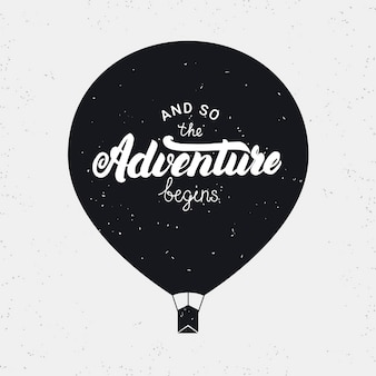 And so the adventure begins card. hand written lettering with air balloon. grunge texture.