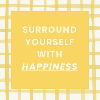 Social media quote template vector on yellow grid with inspirational surround yourself with happiness phrase