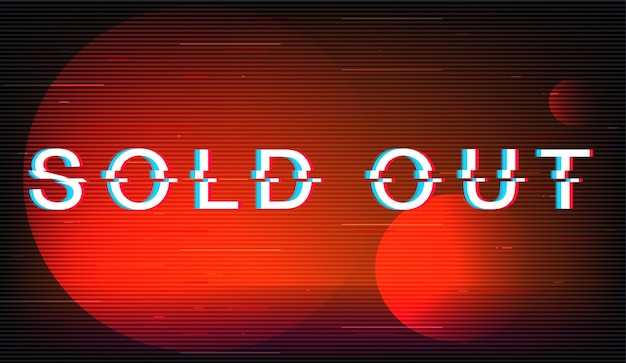 Sold out glitch phrase. retro futuristic style typography on red circles background. marketing announcement text with distortion tv screen effect. consumerism banner design with quote