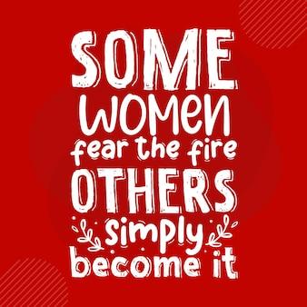 Некоторые женщины боятся огня, другие просто становятся им премиум типография векторный дизайн