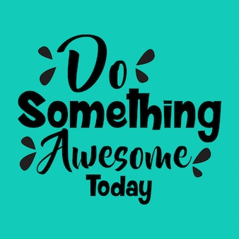Do something awesome today lettering quote
