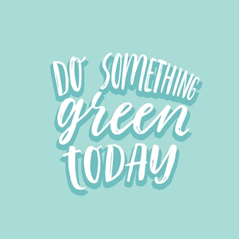 Do something green today inspirational ecological lettering.