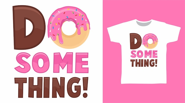 Do something with donut typography t shirt design