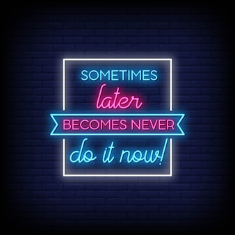 Sometimes later becomes never do it now neon signs style text vector