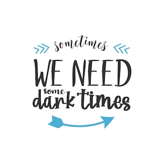 時々私たちはいくつかの暗い時間を必要とします、心に強く訴える引用デザイン