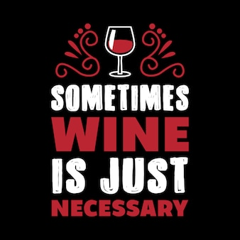 Sometimes wine is just necessary