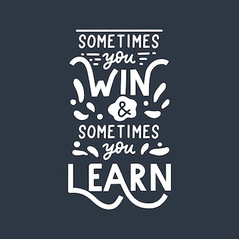 Sometimes you win sometimes you learn hand lettering quote