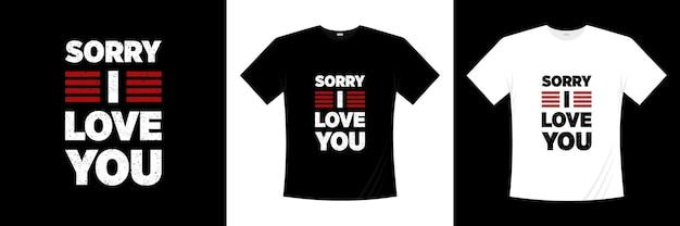 ごめん、愛してるタイポグラフィtシャツのデザイン。