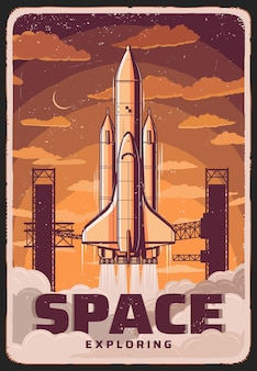 Space exploring, rocket take off spaceport, science cosmodrome vintage poster. missile booster with shuttle on board leaving earth, cosmos research, galaxy exploration mission retro grunge card