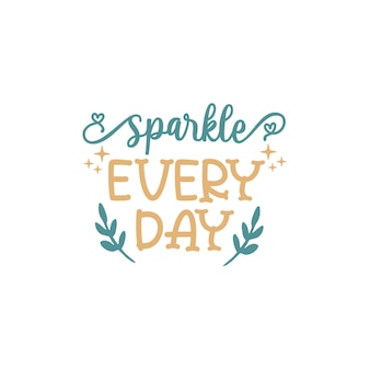 Sparkle everyday quote lettering