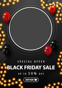 Special offer, black friday sale, black vertical discount banner with place for your photo, balloons in the air, garland frame and button for offer. black friday blank template