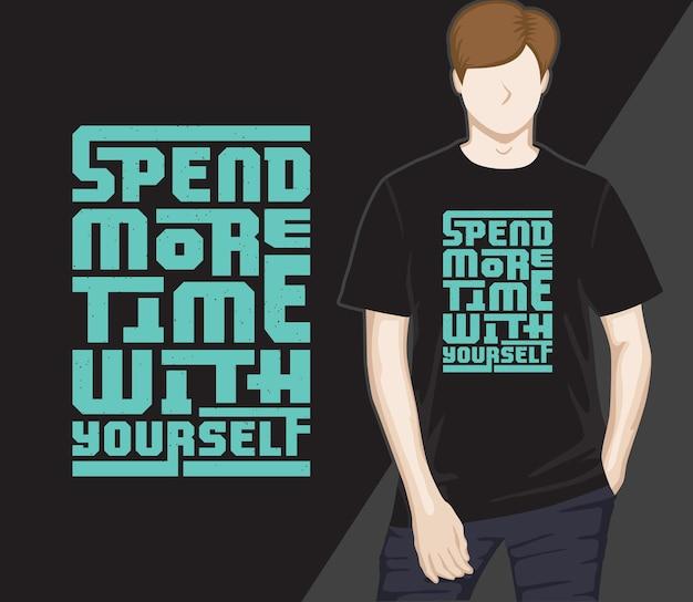 Проведите больше времени с собой современный дизайн футболки с типографикой
