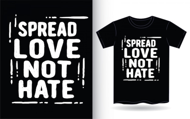 Spread love not hate hand drawn typography for t shirt