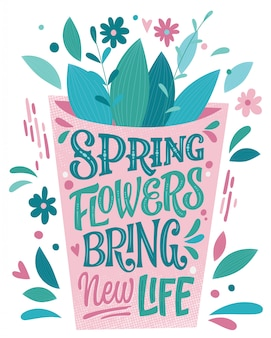 Spring flowers bring new life - beautiful spring lettering, great design for any purposes. flower pot shape design with bouquet.