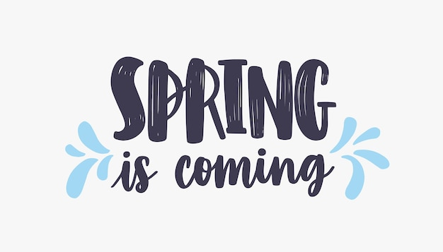 Spring is coming lettering or inscription written with creative font and decorated by blue droplets.