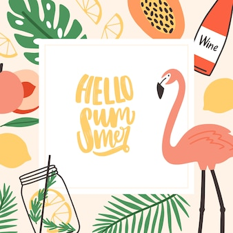 Square seasonal card template with hello summer lettering written with cursive font and decorated by foliage of jungle palm trees, exotic fruits, pink flamingo, tropical cocktail. illustration