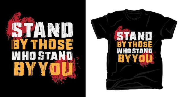 Stand by those who stand by you typography t-shirt print design