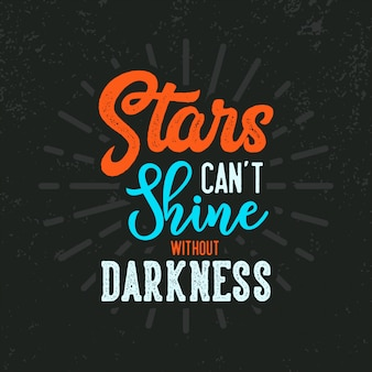 Stars can't shine with out darkness lettering quotes