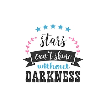 Stars can't shine without darkness, inspirational quotes design