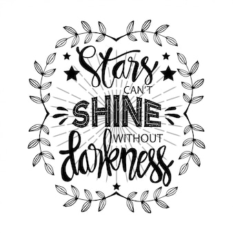Stars can't shine without darkness. motivational quote.