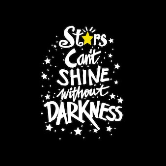 Stars cant shine without darkness, quote.