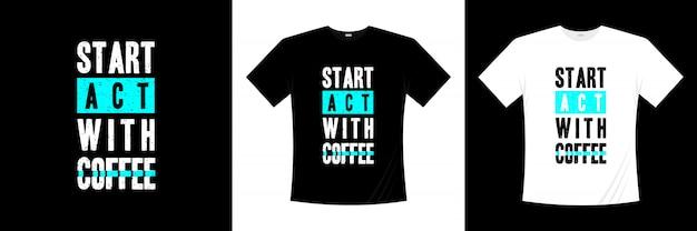 コーヒーのタイポグラフィtシャツのデザインから始めましょう