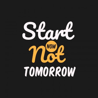 Start now not tomorrow lettering