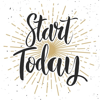 Start today. hand drawn lettering phrase  on white background.  element for poster, greeting card.  illustration