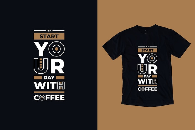 Start your day with coffee modern motivational quotes t shirt design