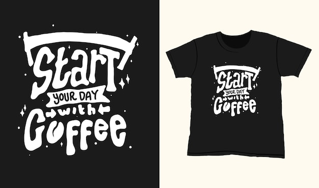 Start your day with coffee. quote typography lettering for t-shirt design. hand-drawn lettering
