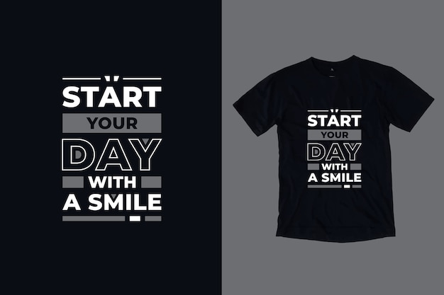 Start your day with a smile modern inspirational quotes t shirt design
