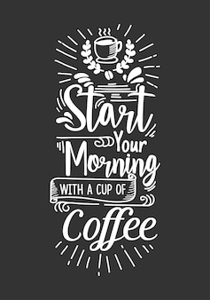 Start your morning with cup of coffee lettering quote