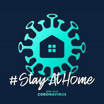 自宅で滞在サイン。タイポグラフィポスターデザインで書かれたcovid-19コロナウイルス。コロナウイルスから地球を救え。家の中で安全を確保してください。ウイルスからの予防。