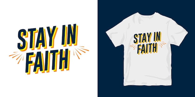Stay in faith. motivational quotes typography poster t-shirt merchandising design
