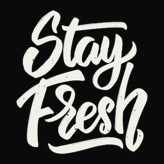 Stay fresh. hand drawn lettering.  element for poster, card. motivation phrase.  illustration