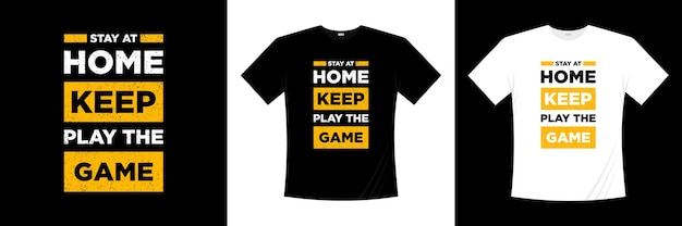 Stay at home keep play the game typography t-shirt design