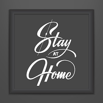 Stay at home lettering in dark frame. vector hand drawn typography design. stop coronavirus motivational quote. pandemic outbreak of covid-19 2019-ncov warning.
