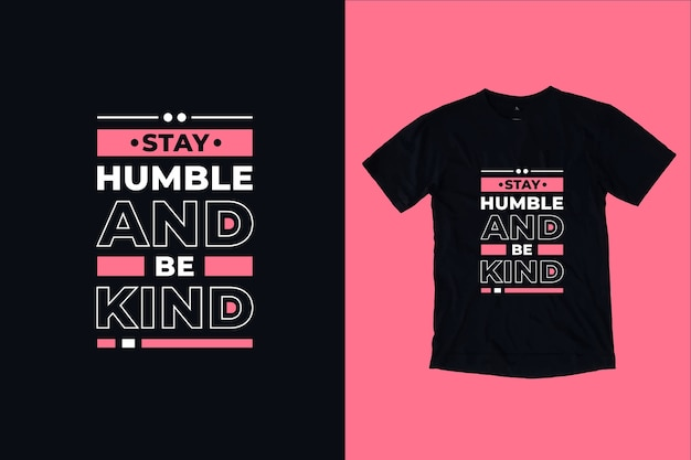 Stay humble and be kind modern inspirational typography quotes t shirt design